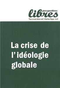 La crise de l'idéologie globale (Perspectives Libres, n°6)
