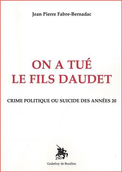 On a tué le fils Daudet de Jean-Pierre Fabre-Bernadac
