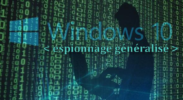 Windows 10 ou l'espionnage institutionnel.