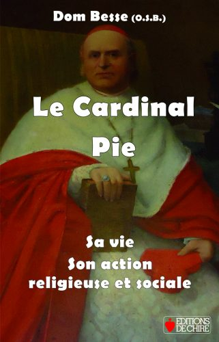 Le Cardinal Pie – Sa vie – Son action religieuse et sociale