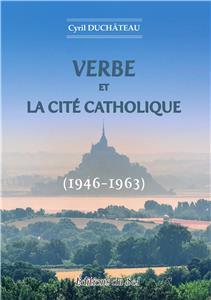 Histoire d'une œuvre d'excellence : La Cité catholique 1945-1963
