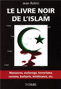Robin-le-livre-noir-de-l-islam-massacres-esclavage-terrorisme-racisme-barbarie-intolerance-etc.net
