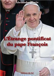 L'étrange pontificat du pape François