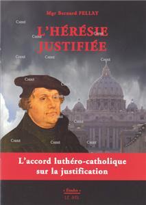 Mgr Fellay-l-heresie-justifiee--l-accord-luthero-catholique-sur-la-justification.net