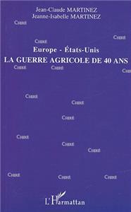 Martinez Europe Etats-Unis la guerre agricole de 40 ans