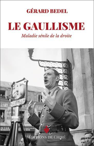Le gaullisme – Maladie sénile de la droite