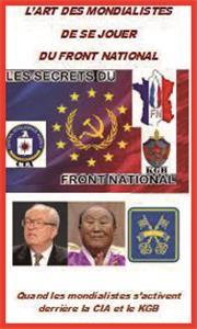 L´Art des mondialistes de se jouer du Front National – Quand les mondialistes s´activent derrière la CIA et le KGB