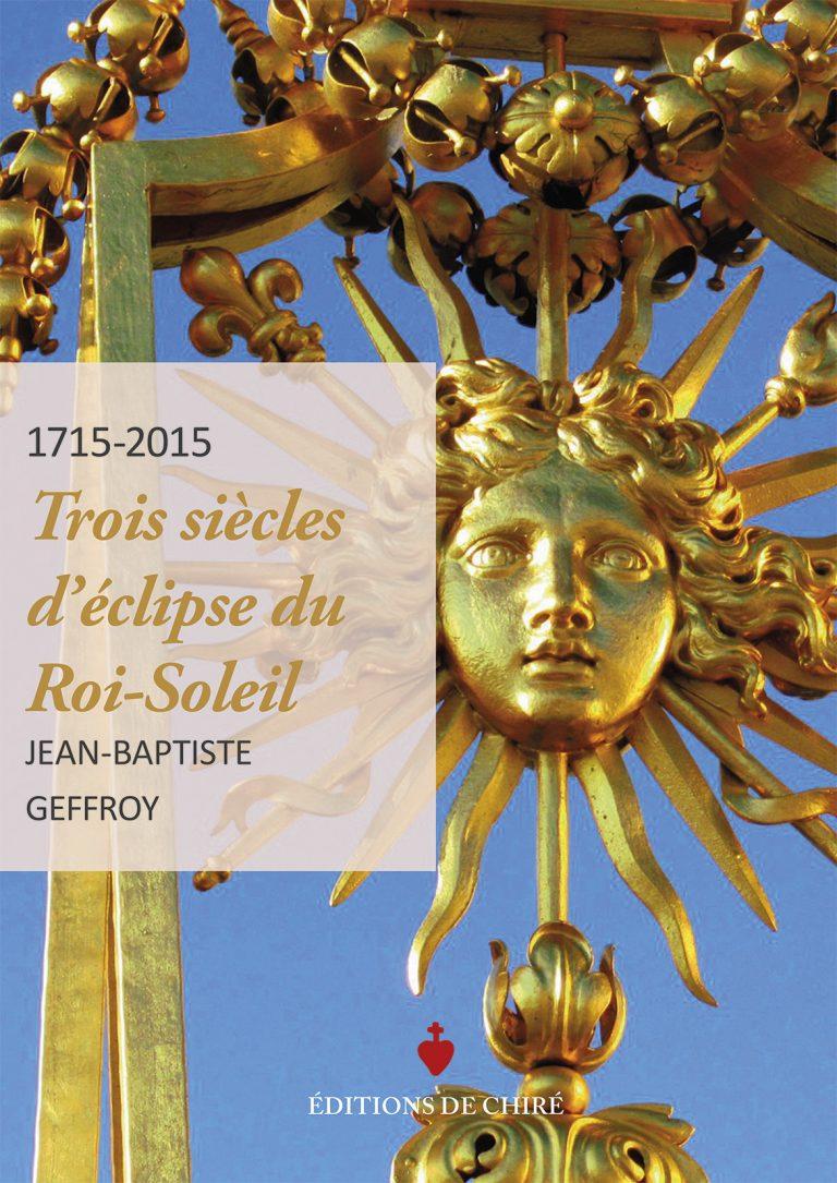 Trois siècles d'éclipse du Roi-Soleil (Louis XIV)